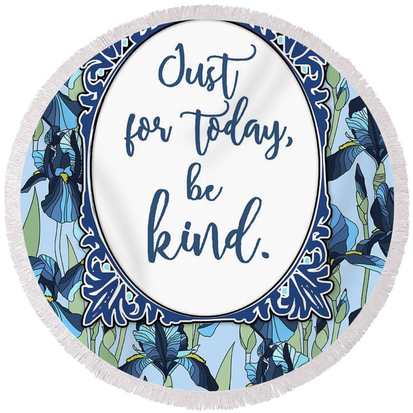 Be Kind Round Beach Towel featuring the digital art Just For Today, Be Kind. by Scarebaby Design