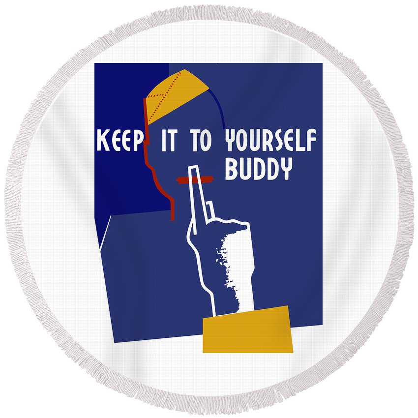 Wwii Round Beach Towel featuring the mixed media Keep It To Yourself Buddy by War Is Hell Store