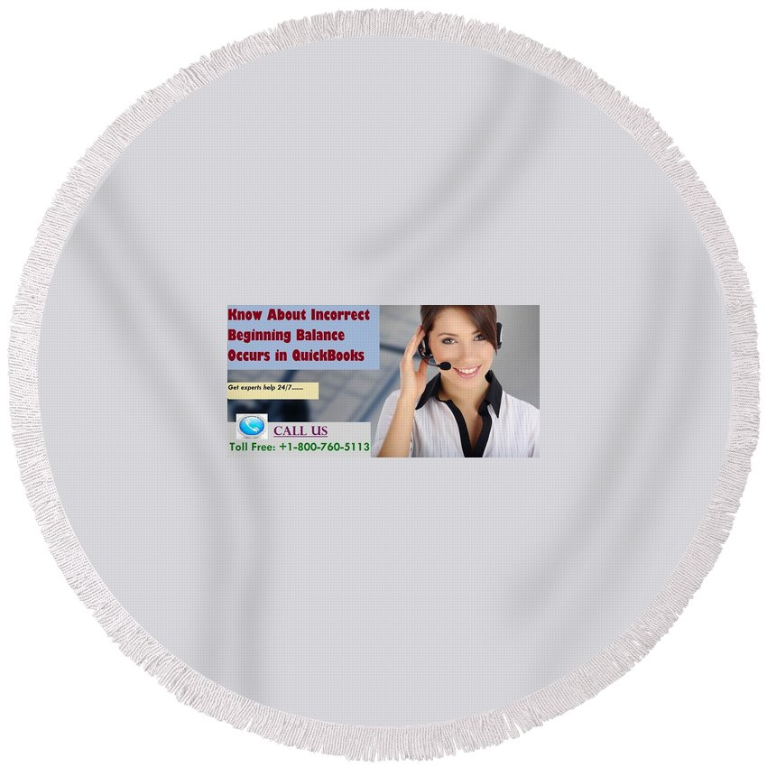 Quickbooks Customer Service Phone Number Round Beach Towel featuring the digital art Know About Incorrect Beginning Balance Occurs In Quickbooks by Mia Shek