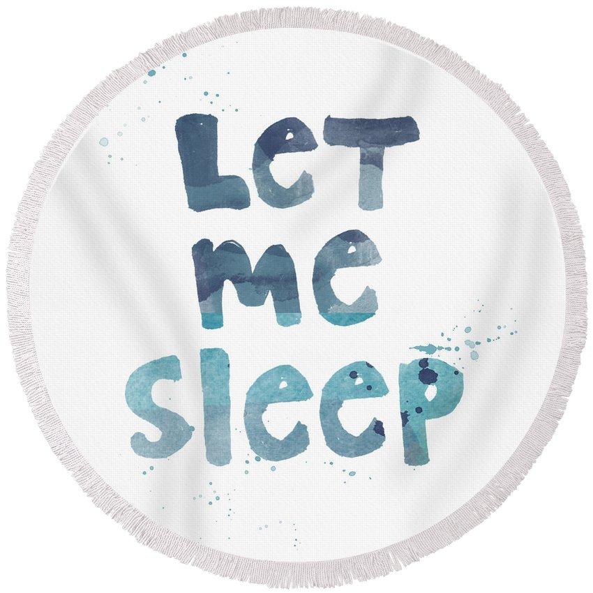 Sleep Round Beach Towel featuring the painting Let Me Sleep by Linda Woods