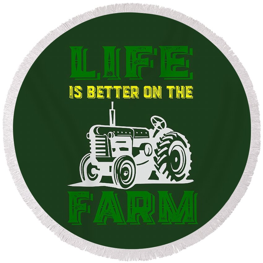Life Round Beach Towel featuring the photograph Life Is Better On The Farm Tee by Edward Fielding