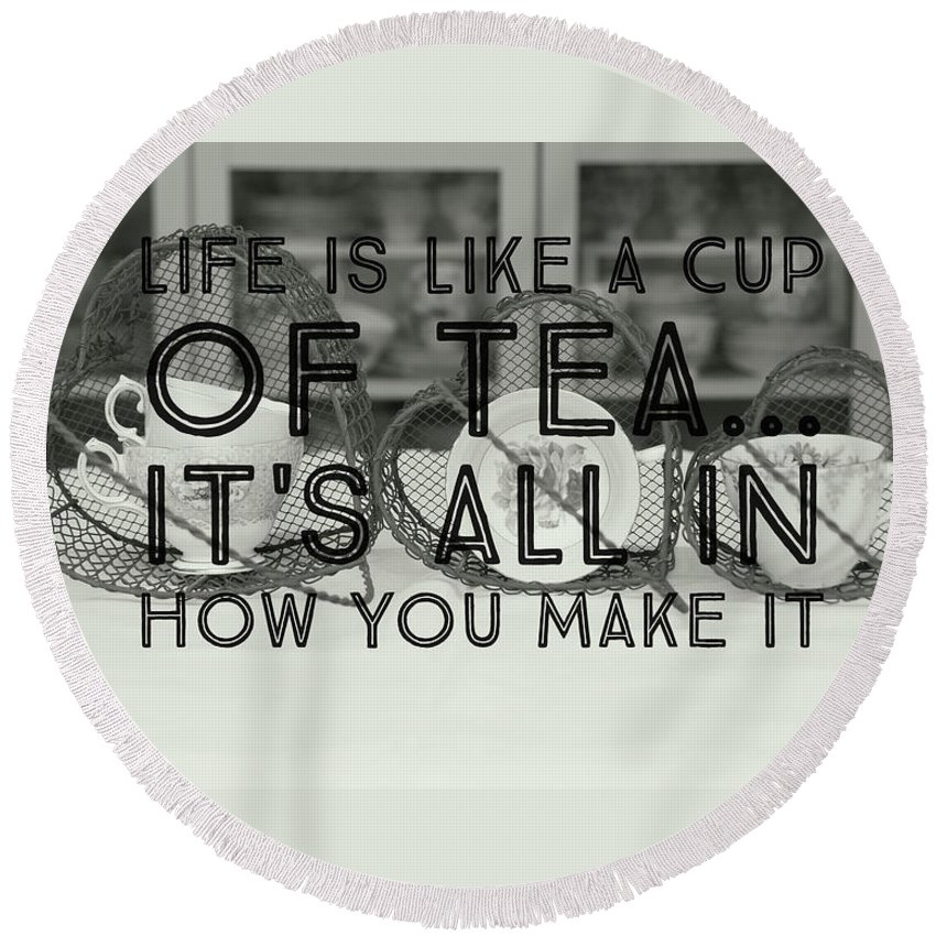 Tea Cup Round Beach Towel featuring the photograph Life Is Like A Cup Of Tea by Karen Cross