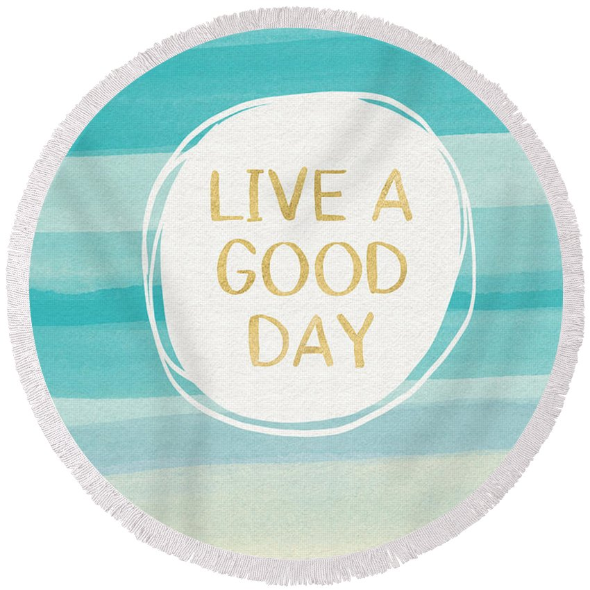Watercolor Round Beach Towel featuring the painting Live A Good Day- Art By Linda Woods by Linda Woods