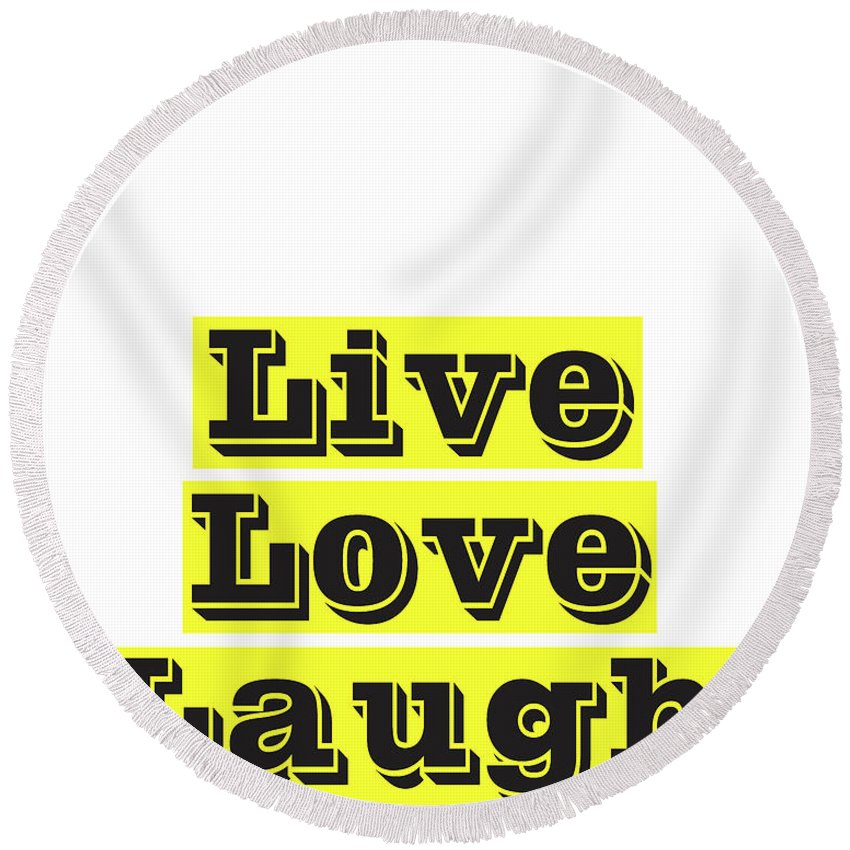 Live Love Laugh Round Beach Towel featuring the mixed media Live Love Laugh by Studio Grafiikka