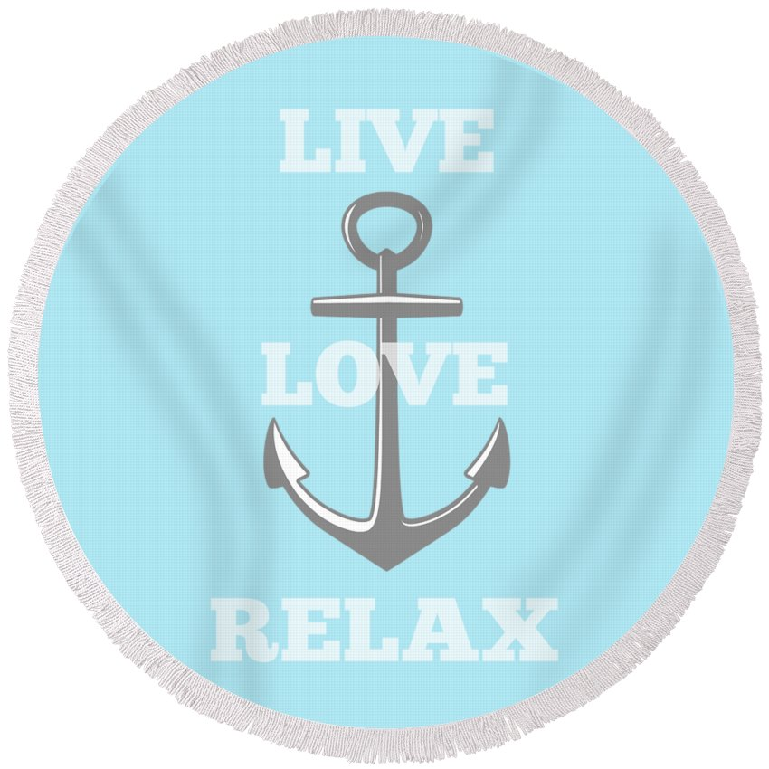 Anchor Round Beach Towel featuring the digital art Live Love Relax - Customizable Color by Inspired Arts