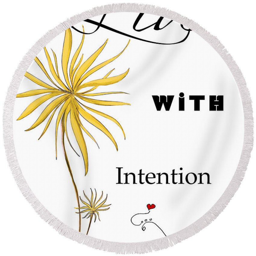 Live Round Beach Towel featuring the painting Live With Intention Flower Inspirational Print And Quote By Megan Duncanson by Megan Duncanson