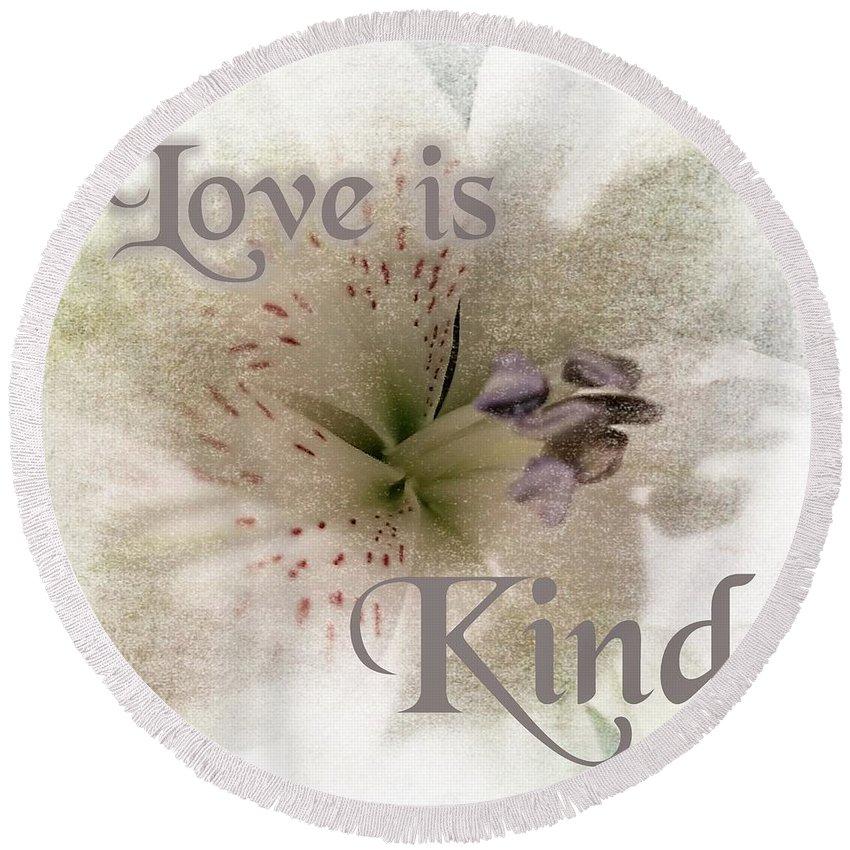 Flower Round Beach Towel featuring the photograph Love Is Kind by Rachel Hannah