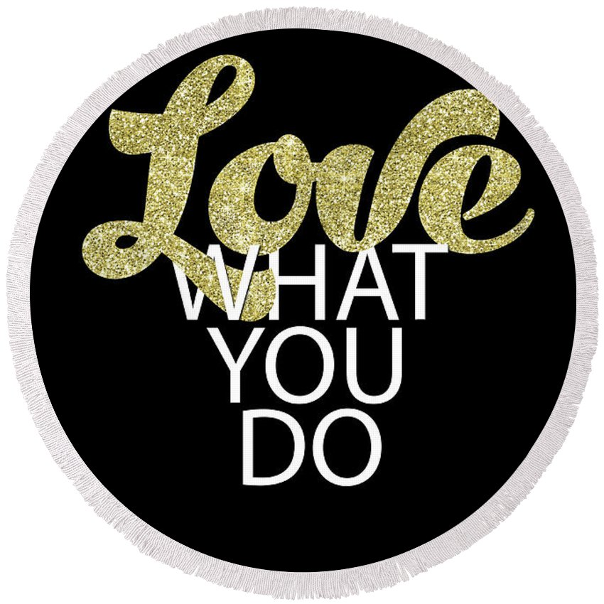Love What You Do Round Beach Towel featuring the digital art Love What You Do by Gyongyi Ladi