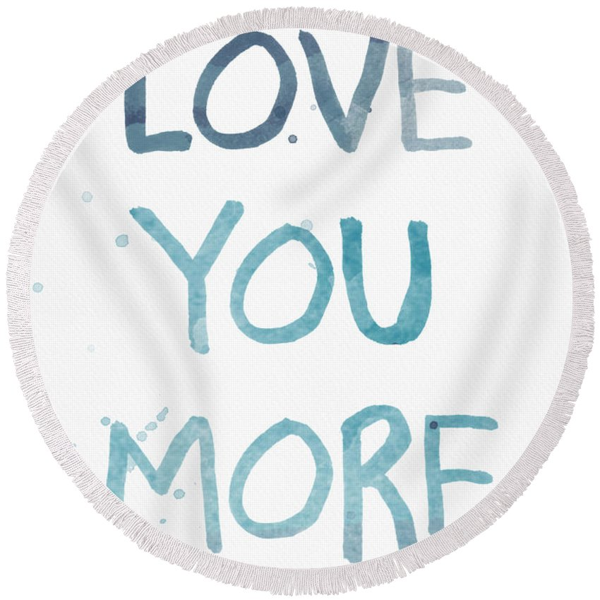 Love You More Round Beach Towel featuring the painting Love You More- Watercolor Art by Linda Woods