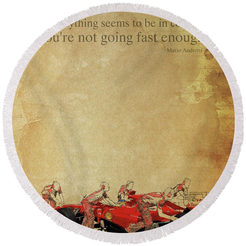If Everything Seems To Be In Control Round Beach Towel featuring the drawing Mario Andretti Quote And Original Ferrari Team Drawing. Gift For Men. Office Decoration by Drawspots Illustrations