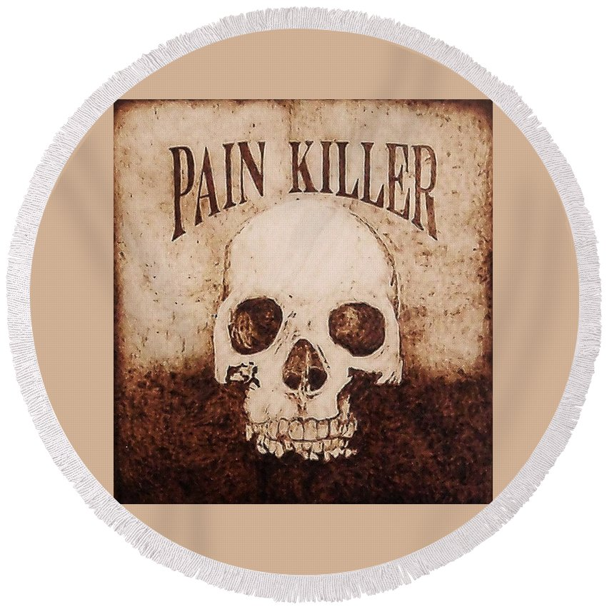 Pyrography Round Beach Towel featuring the pyrography Pain Killer by Dan LaTour