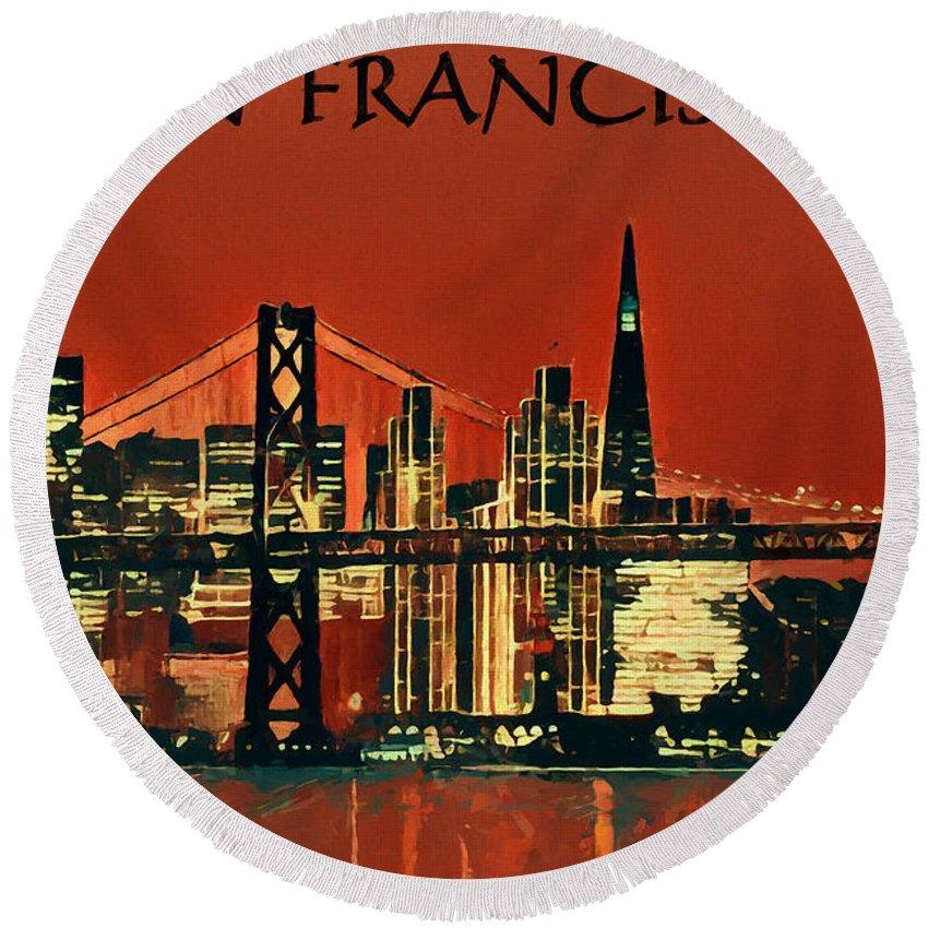 San Francisco Poster Round Beach Towel featuring the mixed media San Francisco Poster by Dan Sproul