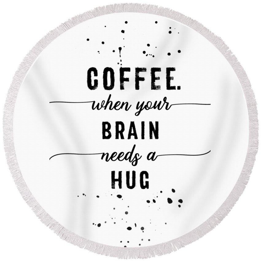 Life Motto Round Beach Towel featuring the digital art Text Art Coffee - When Your Brain Needs A Hug by Melanie Viola