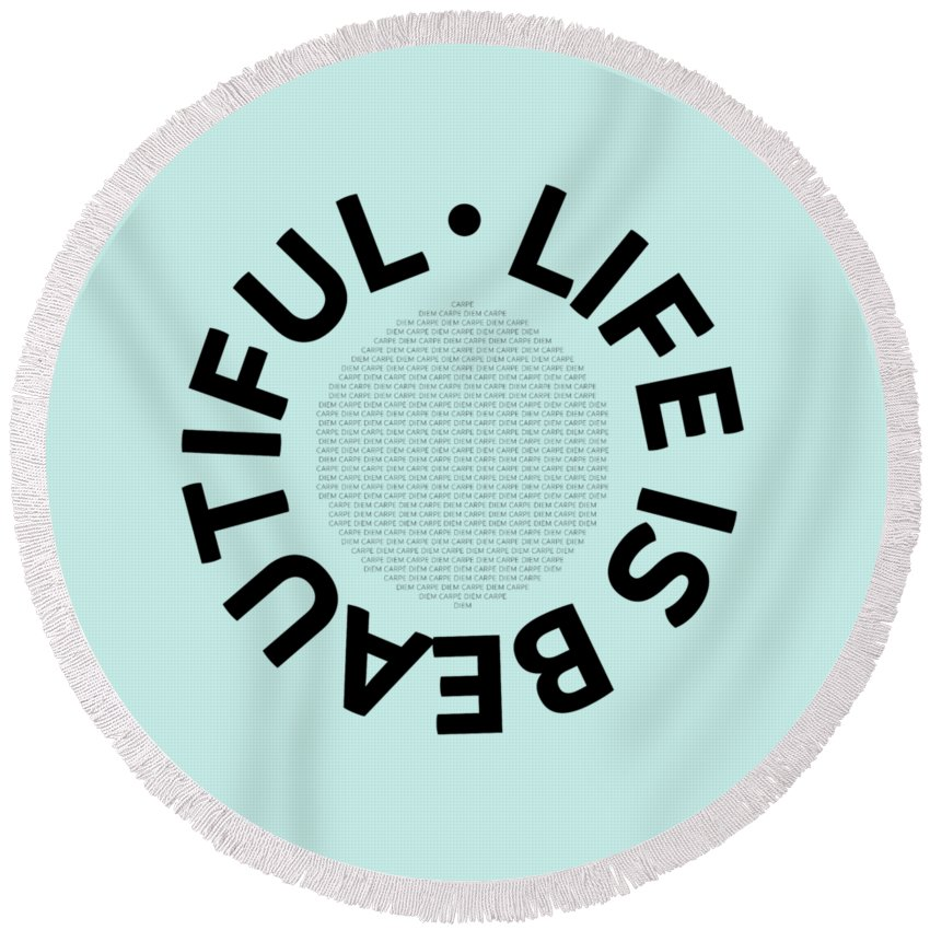 Abstract Round Beach Towel featuring the digital art Text Art Life Is Beautiful - Carpe Diem by Melanie Viola
