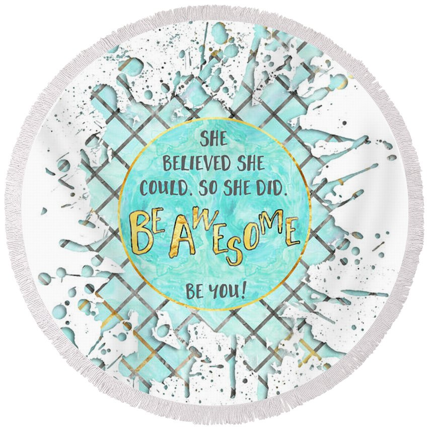 Life Motto Round Beach Towel featuring the digital art Text Art She Believed - Cyan White - Splashes by Melanie Viola