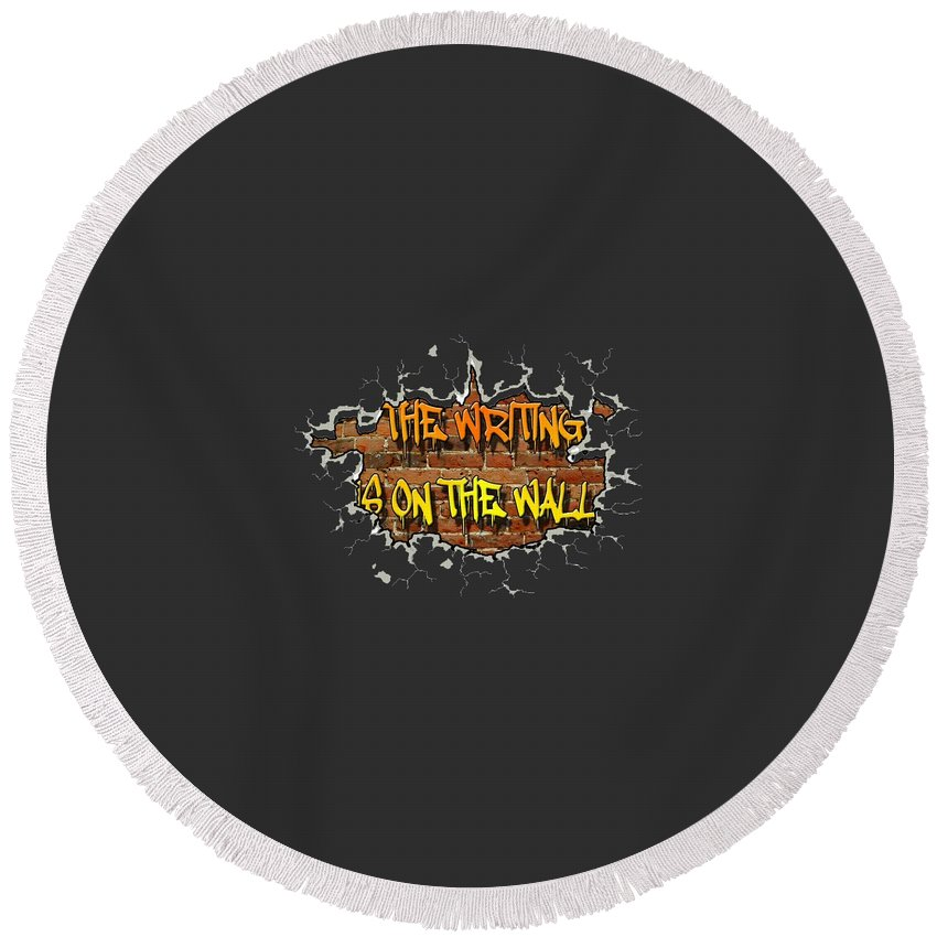 Graffiti Round Beach Towel featuring the digital art The Writing Is On The Wall by Peter Stevenson