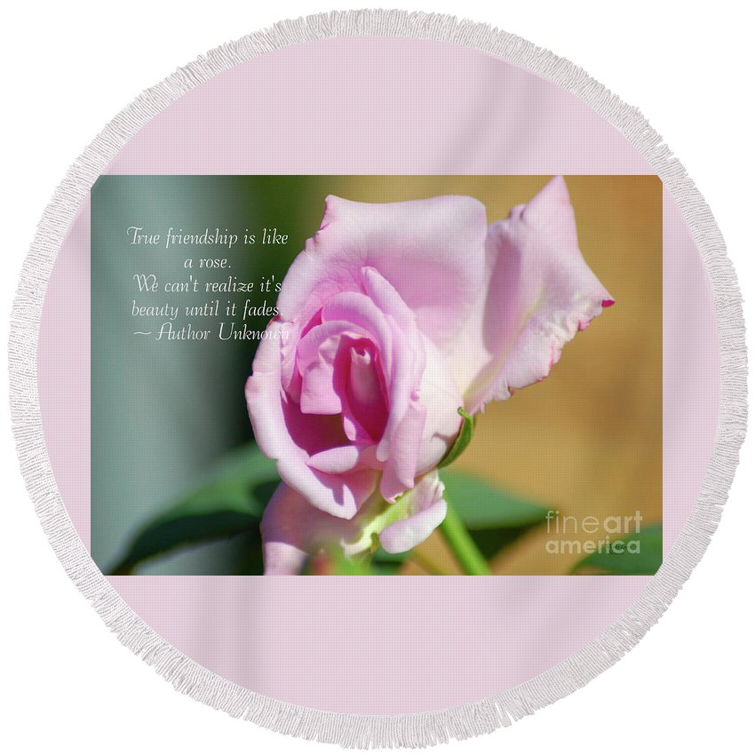True Friendship Is Like A Rose Round Beach Towel featuring the photograph True Friendship Is Like A Rose by Wanda-Lynn Searles