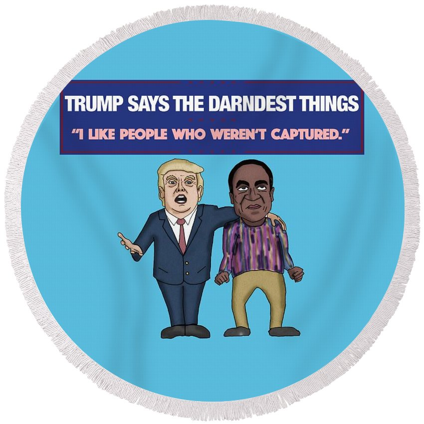 Donald Trump Round Beach Towel featuring the digital art Trump Says The Darndest Things by Sean Corcoran
