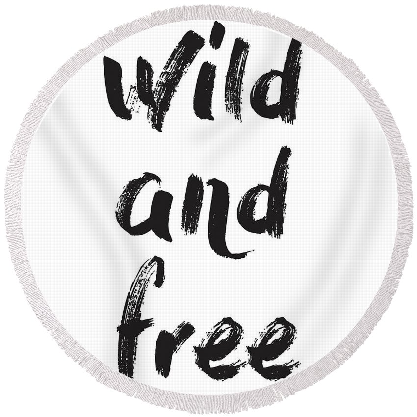Wild And Free Round Beach Towel featuring the mixed media Wild And Free by Studio Grafiikka