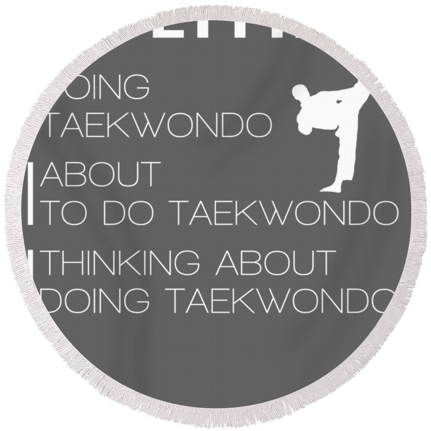I'm Either Round Beach Towel featuring the digital art I'm Either Taekwondo About To Taekwondo Thinking About Taekwondo Tee by Do David