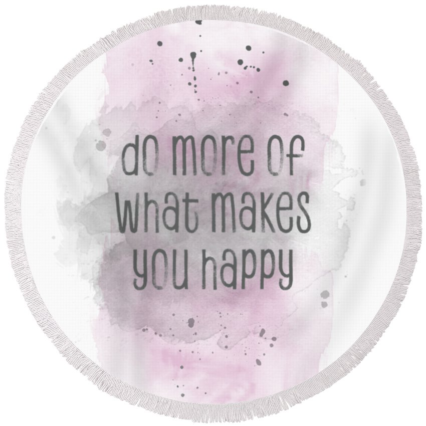 Life Motto Round Beach Towel featuring the digital art Do More Of What Makes You Happy - Watercolor Pink by Melanie Viola