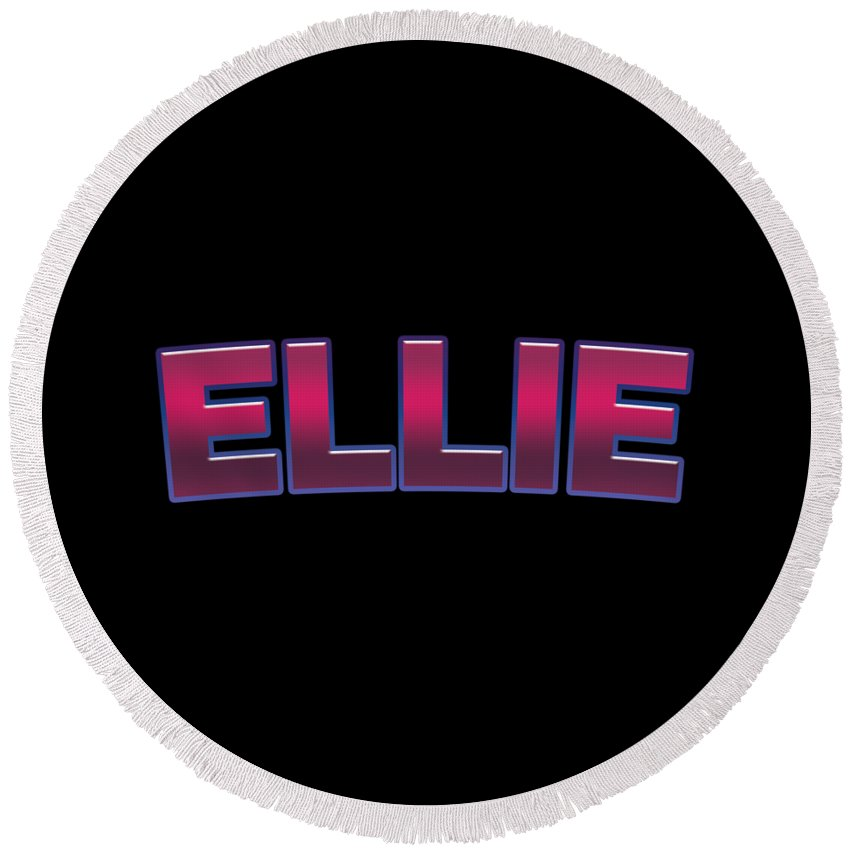 Ellie Round Beach Towel featuring the digital art Ellie #ellie by TintoDesigns
