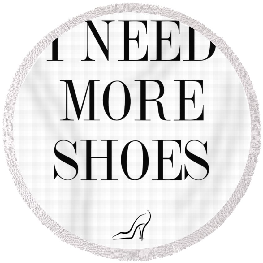 I Need More Shoes Round Beach Towel featuring the digital art I Need More Shoes by Zapista Zapista