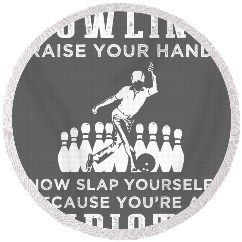 If You Round Beach Towel featuring the digital art If You Don't Like Bowling Raise Your Hand You're An Idiot by Do David