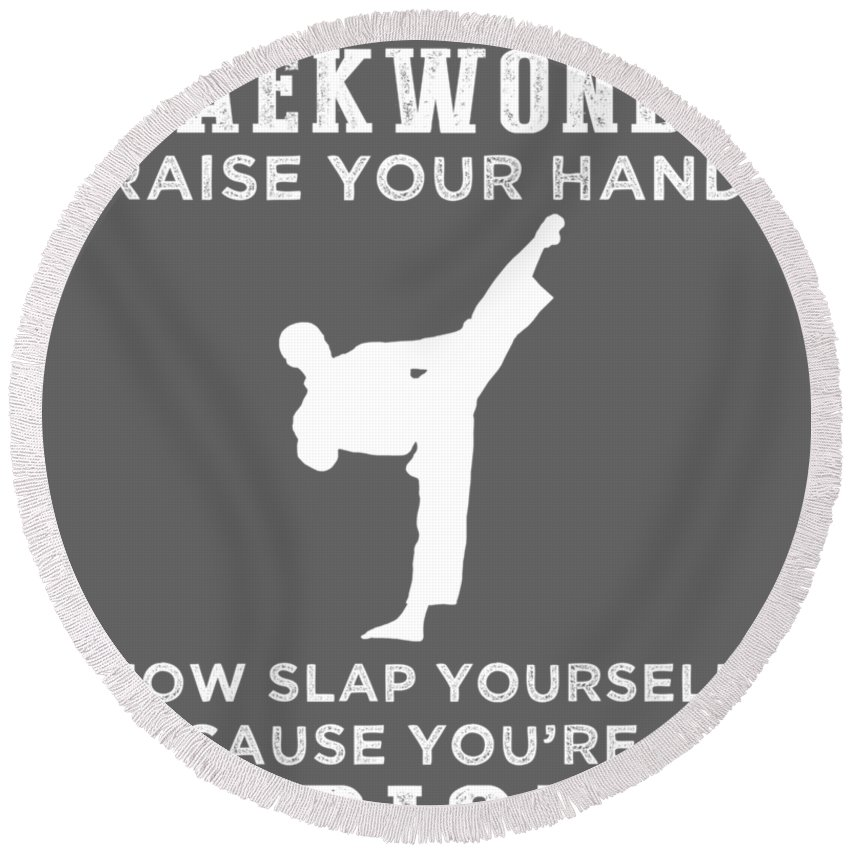If You Round Beach Towel featuring the digital art If You Don't Like Taekwondo Raise Your Hand You're An Idiot by Do David