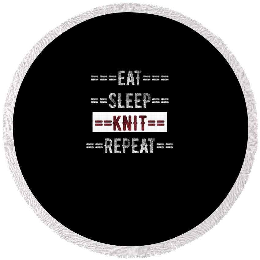 Knitter Round Beach Towel featuring the digital art Knitting Gift Eat Sleep Repeat For Knitters by Mike G