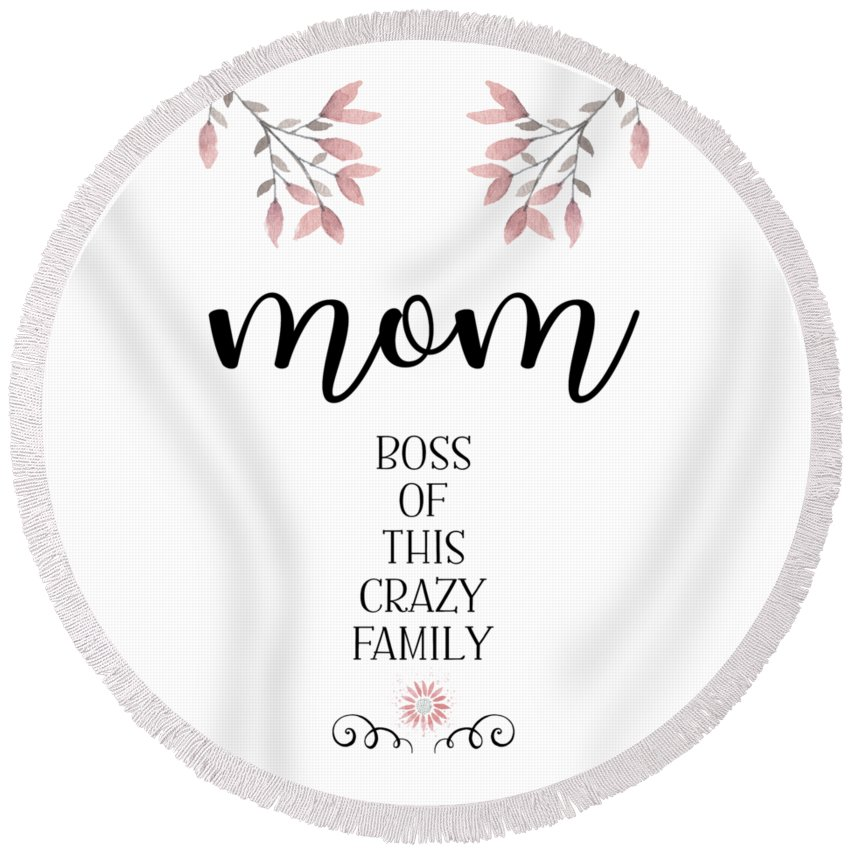 Decorative Round Beach Towel featuring the digital art Mom Boss Of This Crazy Family by Melanie Viola
