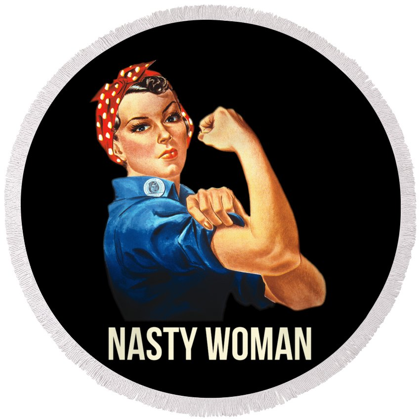 Cool Round Beach Towel featuring the digital art Nasty Woman Rosie The Riveter by Flippin Sweet Gear
