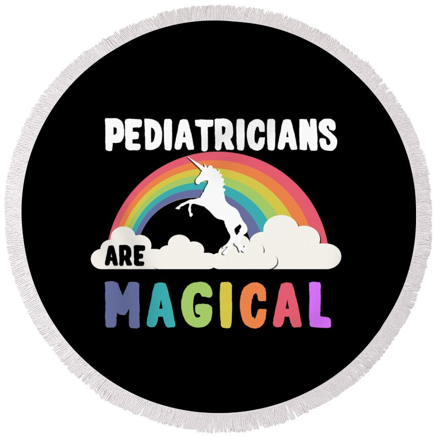 Unicorn Round Beach Towel featuring the digital art Pediatricians Are Magical by Flippin Sweet Gear