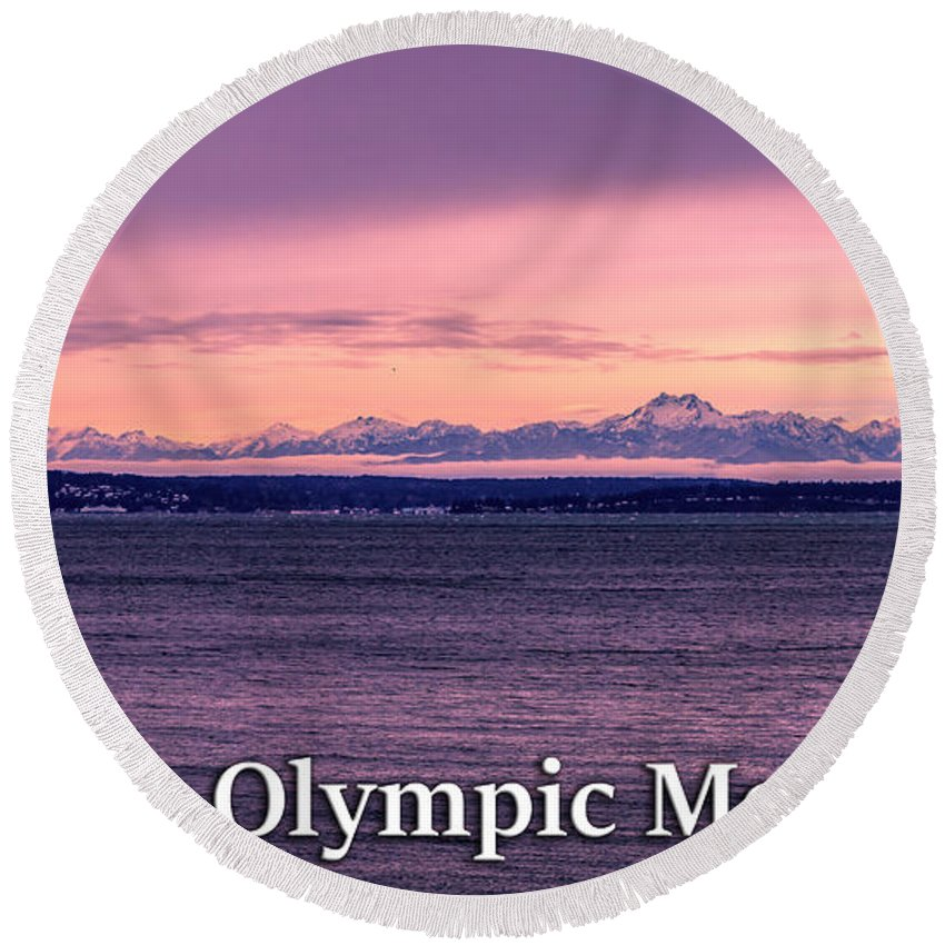 Olympic Mountains Round Beach Towel featuring the photograph Seattle's Olympic Mountains by G Matthew Laughton