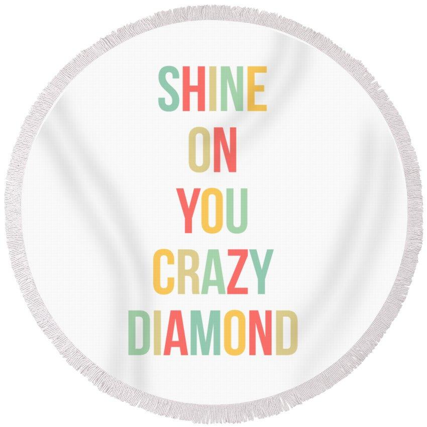 Shine On You Round Beach Towel featuring the digital art Shine On You Crazy Diamond by Zapista Zapista