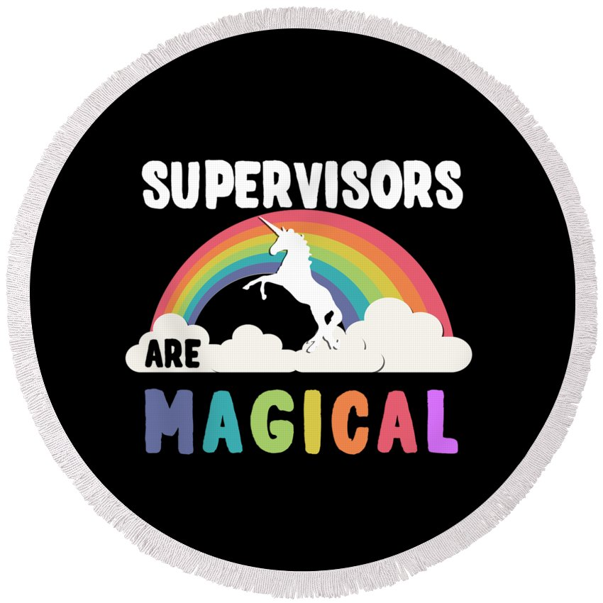 Unicorn Round Beach Towel featuring the digital art Supervisors Are Magical by Flippin Sweet Gear