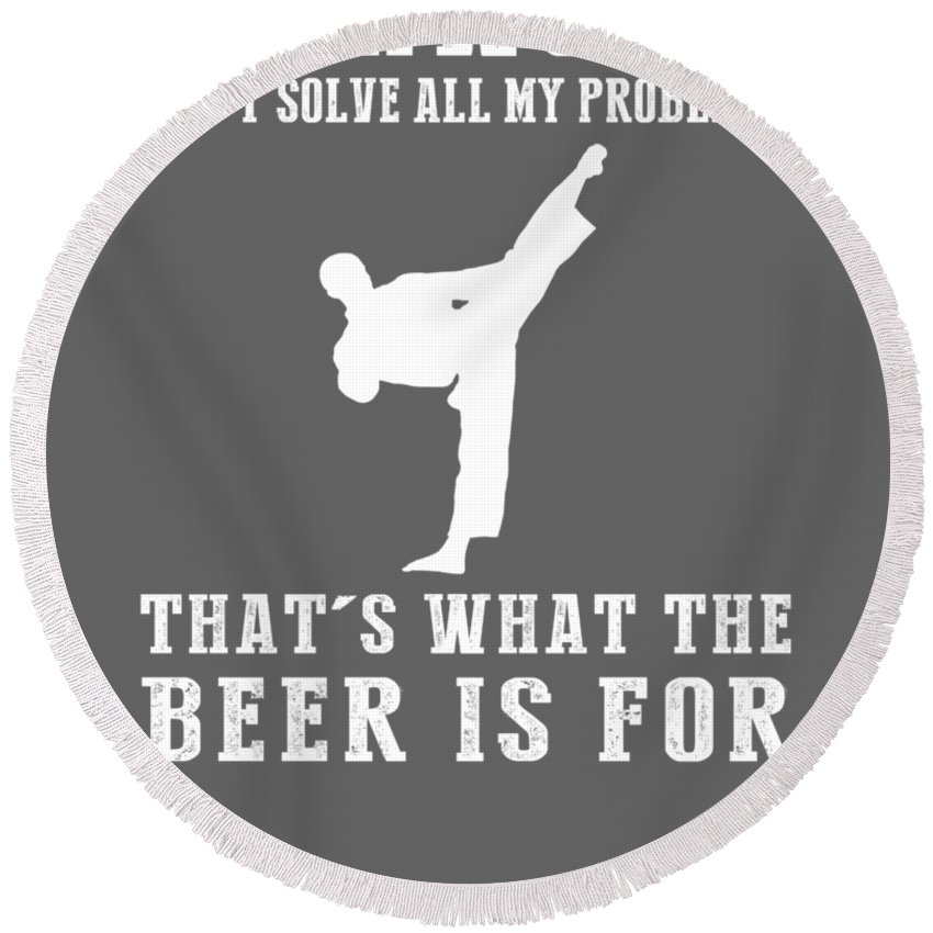 Taekwondo Round Beach Towel featuring the digital art Taekwondo Can't Solve All My Problems That's What The Beer Is For by Do David