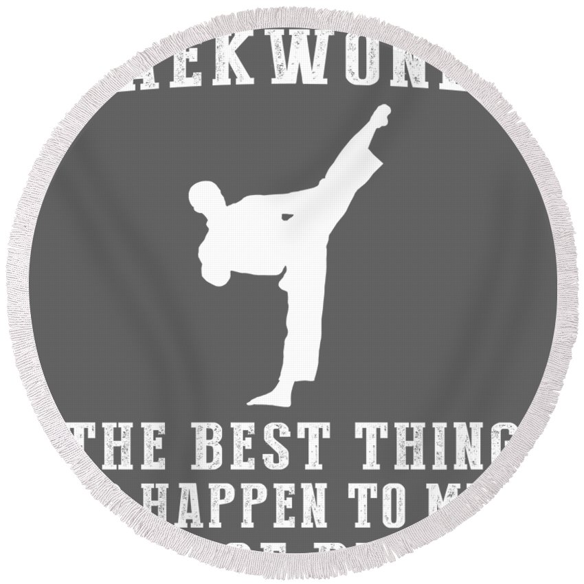 Taekwondo Round Beach Towel featuring the digital art Taekwondo The Best Thing To Happen To Men Since Beer by Do David