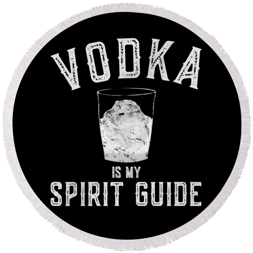 Guide Round Beach Towel featuring the digital art Vodka Is My Spirit Guide Funny Drinking by Flippin Sweet Gear