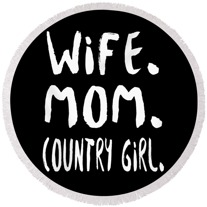 Mom Round Beach Towel featuring the digital art Wife Mom Country Girl by Passion Loft