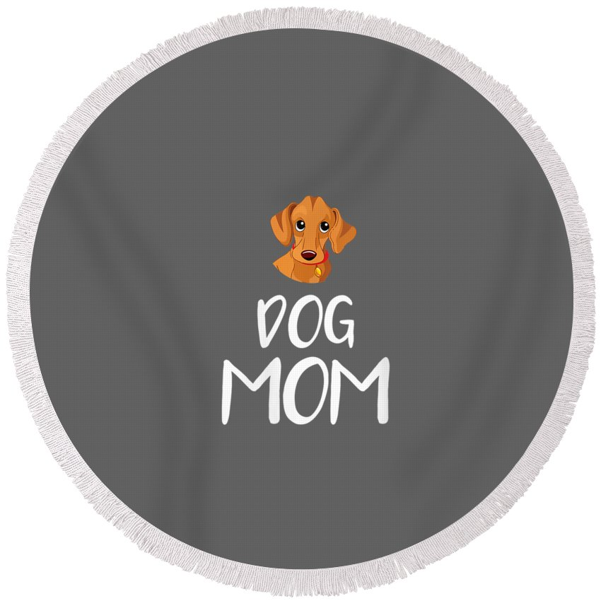 women's Shops Round Beach Towel featuring the digital art Womens Dog Mom Dachshund Mothers Day Dog Lover Gift Vneck Tshirt by Do David