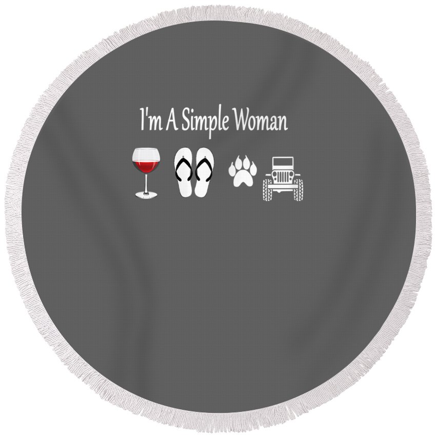 women's Shops Round Beach Towel featuring the digital art Womens I'm A Simple Woman T-shirt Wine Flip Flop Dog And Jeeps by Do David