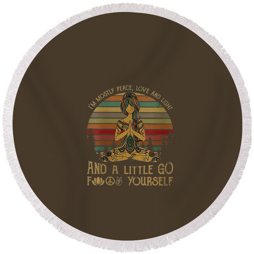 women's Shops Round Beach Towel featuring the digital art Womens I'm Mostly Peace Love And Light And Little Go Fuck Yourself V-neck T-shirt by Do David