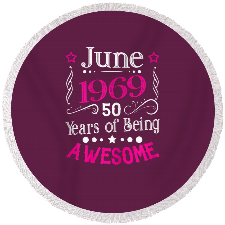 girls' Novelty Clothing Round Beach Towel featuring the digital art Womens June 1969 50th Birthday Gift 50 Years Old T-shirt by Do David