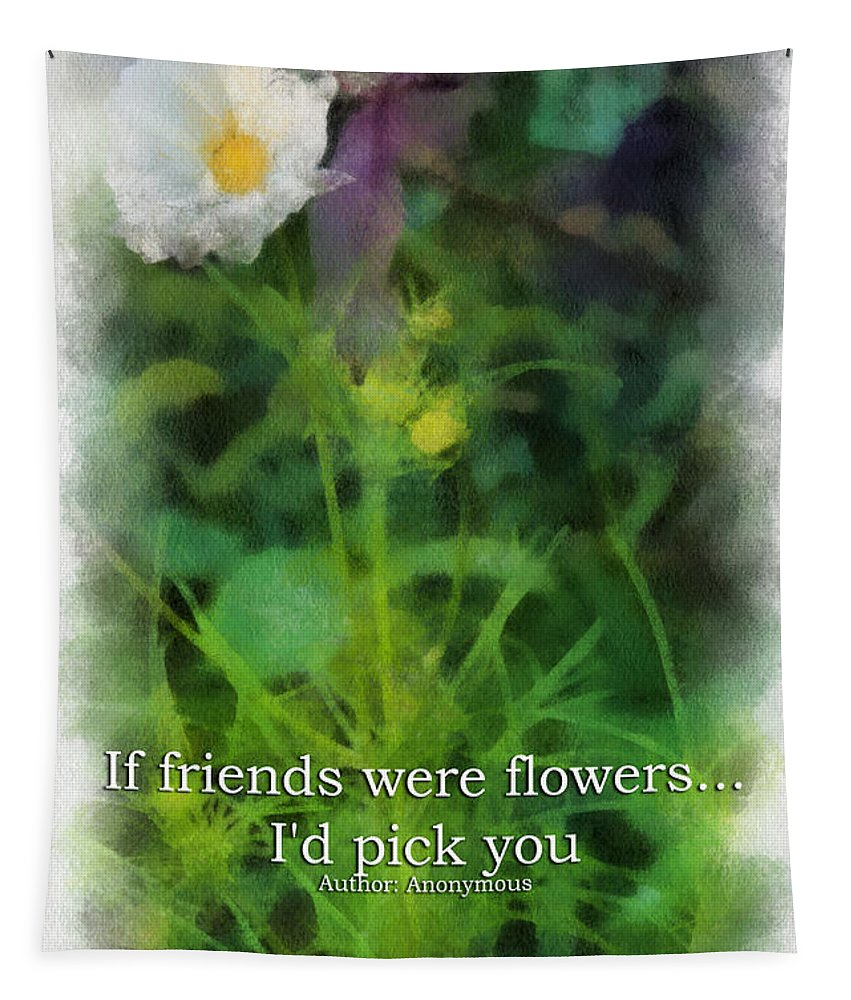Flower Tapestry featuring the photograph If Friends Were Flowers 01 by Thomas Woolworth
