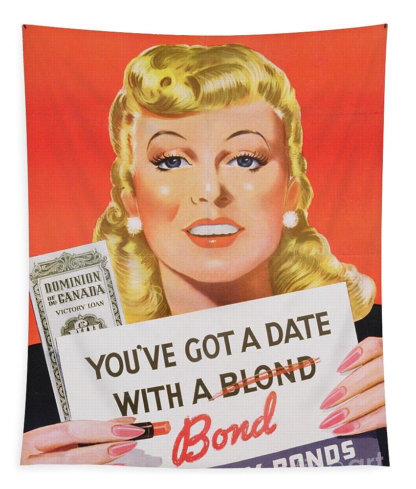 Advert; Advertisement; Publicity; Vintage Poster; Bond; Liberty; Loan; World War Two; 2; 2nd; Second; Ww2; Wwii; Wartime; Propaganda; Financial; Economy; Economics; Canadian; Blond; Blonde; Slogan; Appeal; Campaign; Female; Beautiful; Alluring; Red Lipstick; Forties; 1940s; 40s Tapestry featuring the drawing You Ve Got A Date With A Bond Poster Advertising Victory Bonds by Canadian School