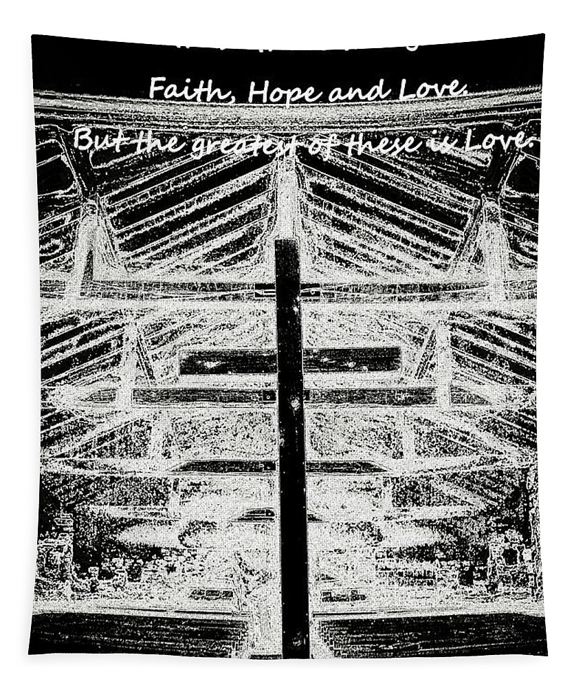 And Now These Three Things Remain.faith Tapestry featuring the photograph And Now These Three Things Remain. Faith, Hope, Love, But The Greatest Of These Is Love 1 Corinthian by Lisa Wooten