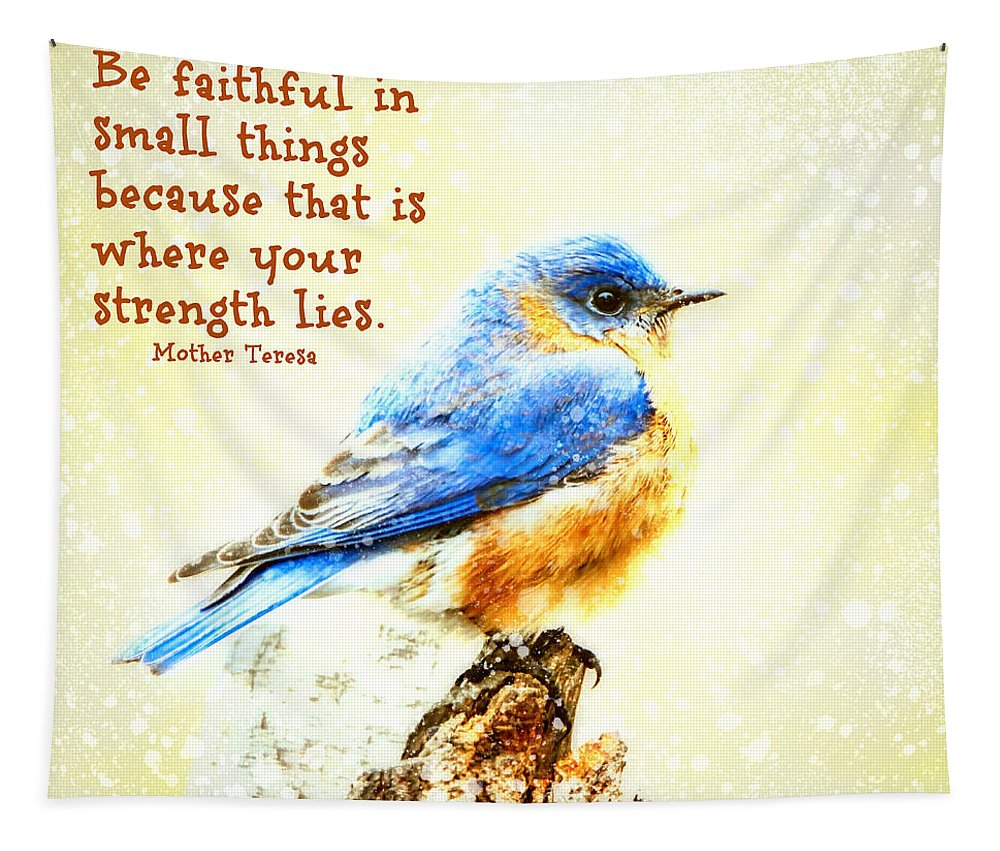 Bluebird Tapestry featuring the photograph Be Faithful In Small Things by Tina LeCour
