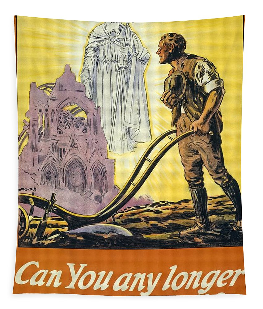 Ww1; Wwi; World War One; World War I; First World War; Great War; Great Britain; Ireland; Irish; Eire; Poster; Posters; Ploughing; Plough; Ploughs; Plow; Plows; Plowing St Patrick; Vision; Visions; Apparition; Apparitions; Ruin; Ruins; Cathedral; Cathedrals; Reims; Farmer; Farmers; Man; Men; Male; Religion; Religious; Saint;saints; Resist; Call; Calling Tapestry featuring the painting Can You Any Longer Resist The Call by English School