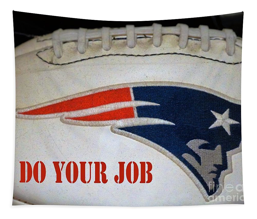 Patriots Tapestry featuring the photograph Do Your Job by Gina Sullivan